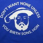 henry-viii-tshirt-dont-want-none-unless-you-birth-sons-hon-2